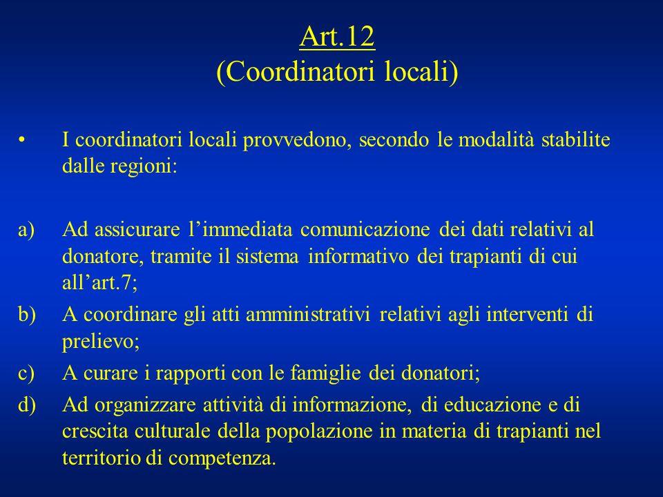 Art.12 (Coordinatori locali) I coordinatori locali provvedono, secondo le modalità stabilite dalle regioni: a)Ad assicurare limmediata comunicazione d