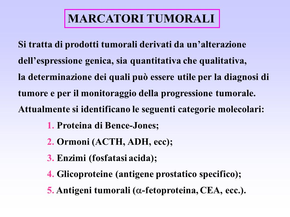 MARCATORI TUMORALI Si tratta di prodotti tumorali derivati da unalterazione dellespressione genica, sia quantitativa che qualitativa, la determinazion