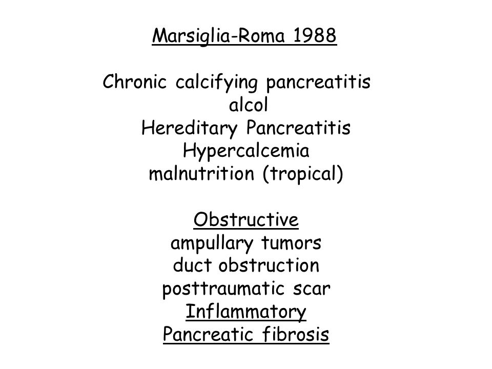 Marsiglia-Roma 1988 Chronic calcifying pancreatitis alcol Hereditary Pancreatitis Hypercalcemia malnutrition (tropical) Obstructive ampullary tumors d