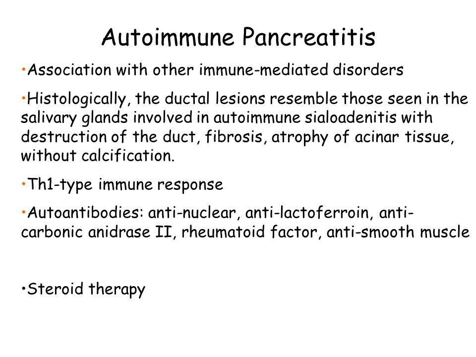 Autoimmune Pancreatitis Association with other immune-mediated disorders Histologically, the ductal lesions resemble those seen in the salivary glands