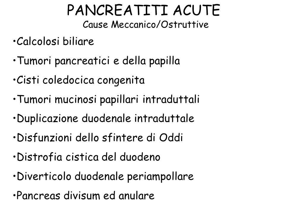 PANCREATITI ACUTE Cause Meccanico/Ostruttive Calcolosi biliare Tumori pancreatici e della papilla Cisti coledocica congenita Tumori mucinosi papillari