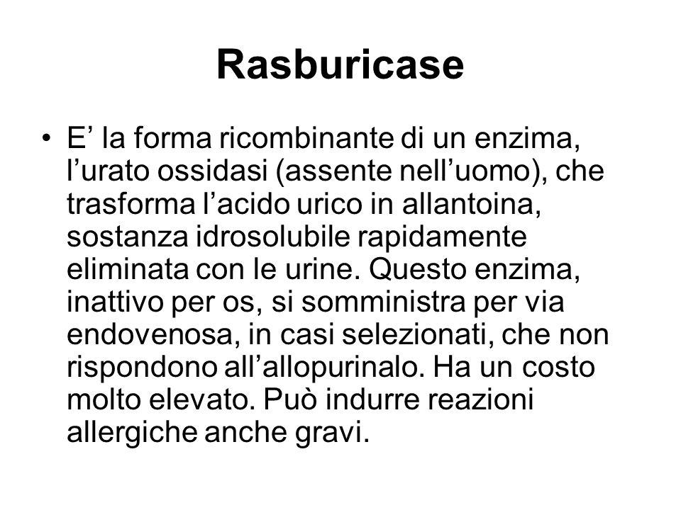Rasburicase E la forma ricombinante di un enzima, lurato ossidasi (assente nelluomo), che trasforma lacido urico in allantoina, sostanza idrosolubile rapidamente eliminata con le urine.