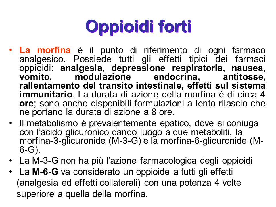 Oppioidi forti La morfina è il punto di riferimento di ogni farmaco analgesico. Possiede tutti gli effetti tipici dei farmaci oppioidi: analgesia, dep