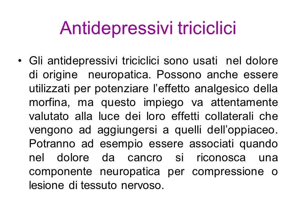 Antidepressivi triciclici Gli antidepressivi triciclici sono usati nel dolore di origine neuropatica. Possono anche essere utilizzati per potenziare l