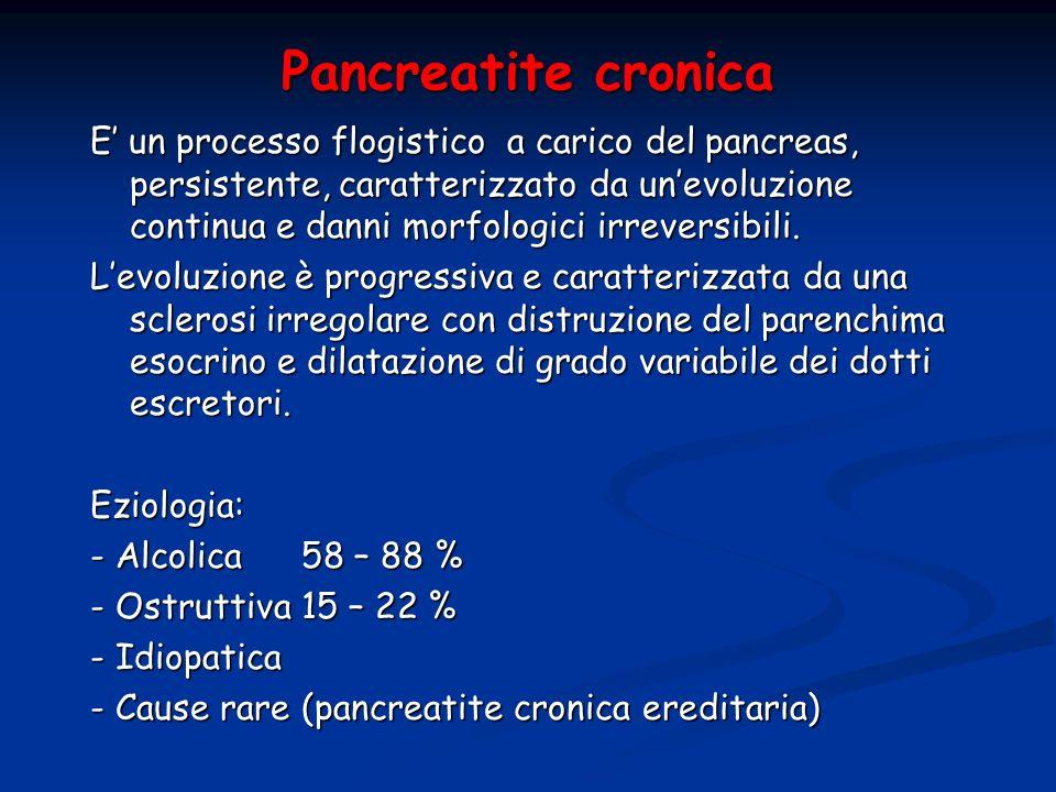 Pancreatite cronica E un processo flogistico a carico del pancreas, persistente, caratterizzato da unevoluzione continua e danni morfologici irreversi