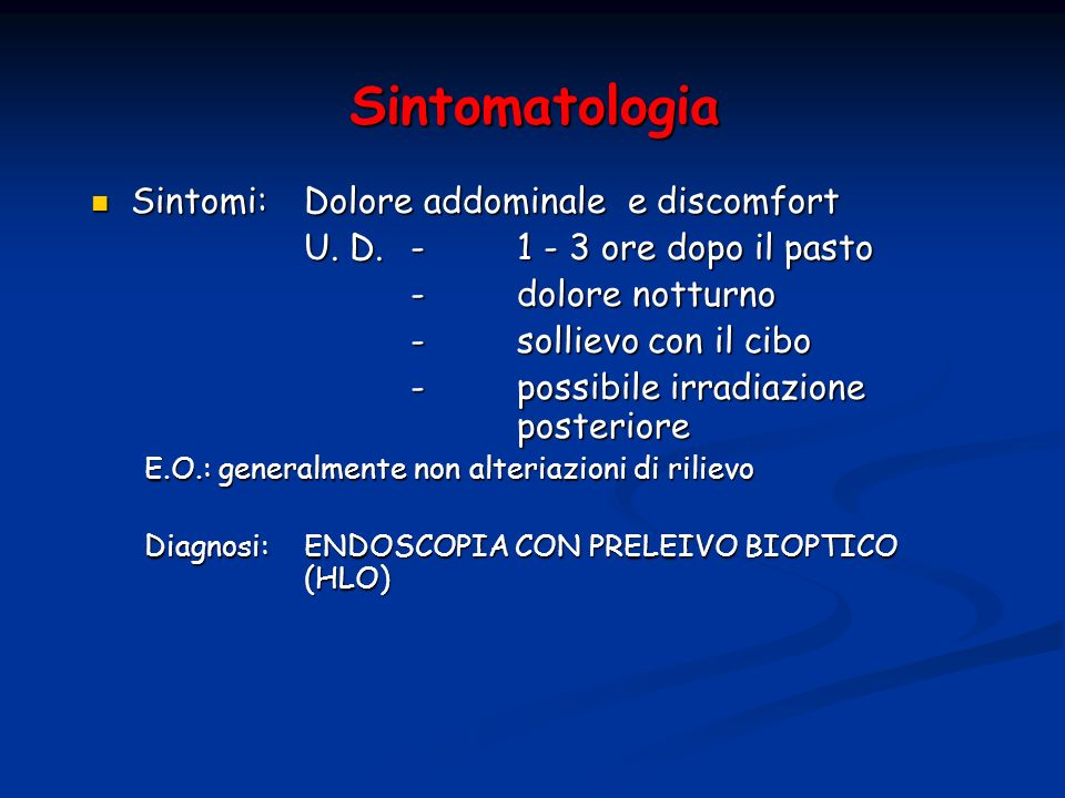 Sintomatologia Sintomi:Dolore addominale e discomfort Sintomi:Dolore addominale e discomfort U. D. - 1 - 3 ore dopo il pasto -dolore notturno -solliev
