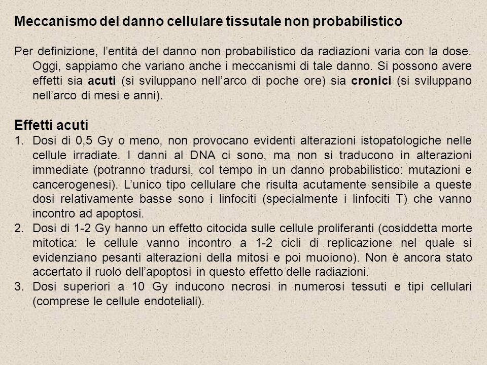 Meccanismo del danno cellulare tissutale non probabilistico Per definizione, lentità del danno non probabilistico da radiazioni varia con la dose. Ogg