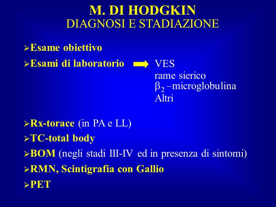 M. DI HODGKIN DIAGNOSI E STADIAZIONE Esame obiettivo Esami di laboratorio Rx-torace (in PA e LL) TC-total body BOM (negli stadi III-IV ed in presenza