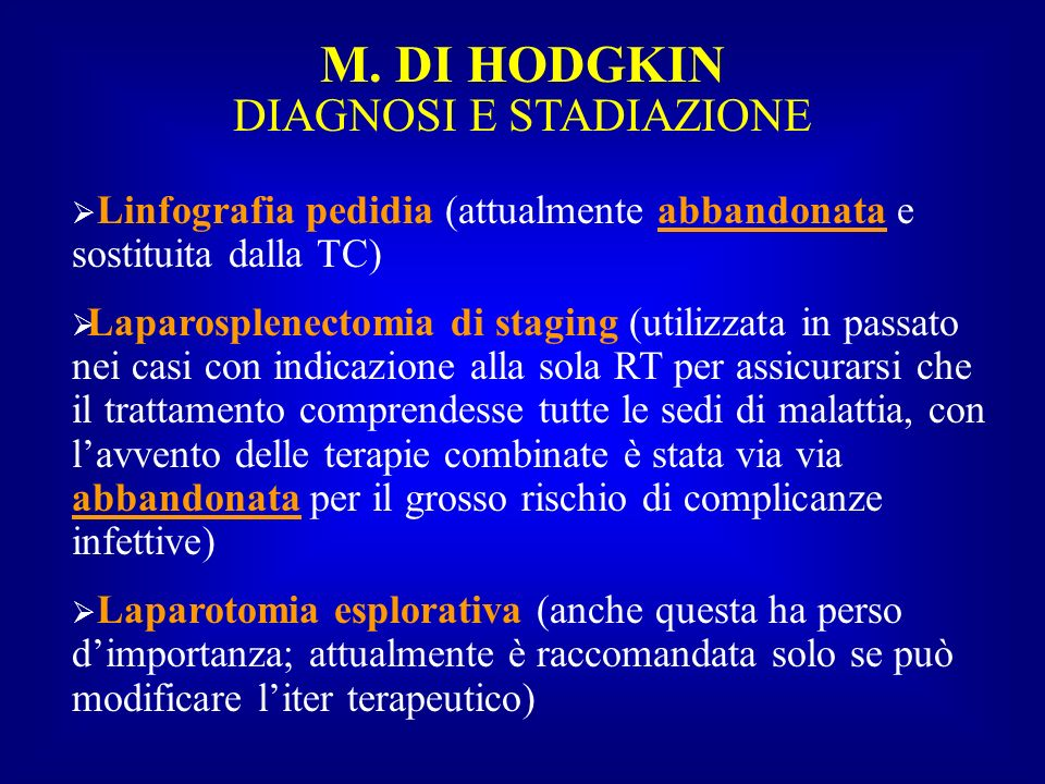 M. DI HODGKIN DIAGNOSI E STADIAZIONE Linfografia pedidia (attualmente abbandonata e sostituita dalla TC) Laparosplenectomia di staging (utilizzata in