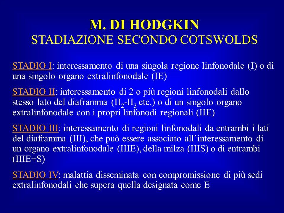 M. DI HODGKIN STADIAZIONE SECONDO COTSWOLDS STADIO I: interessamento di una singola regione linfonodale (I) o di una singolo organo extralinfonodale (