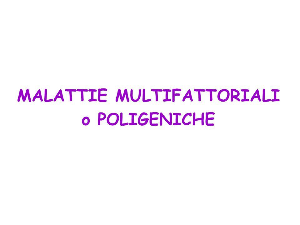 MALATTIE MULTIFATTORIALI o POLIGENICHE