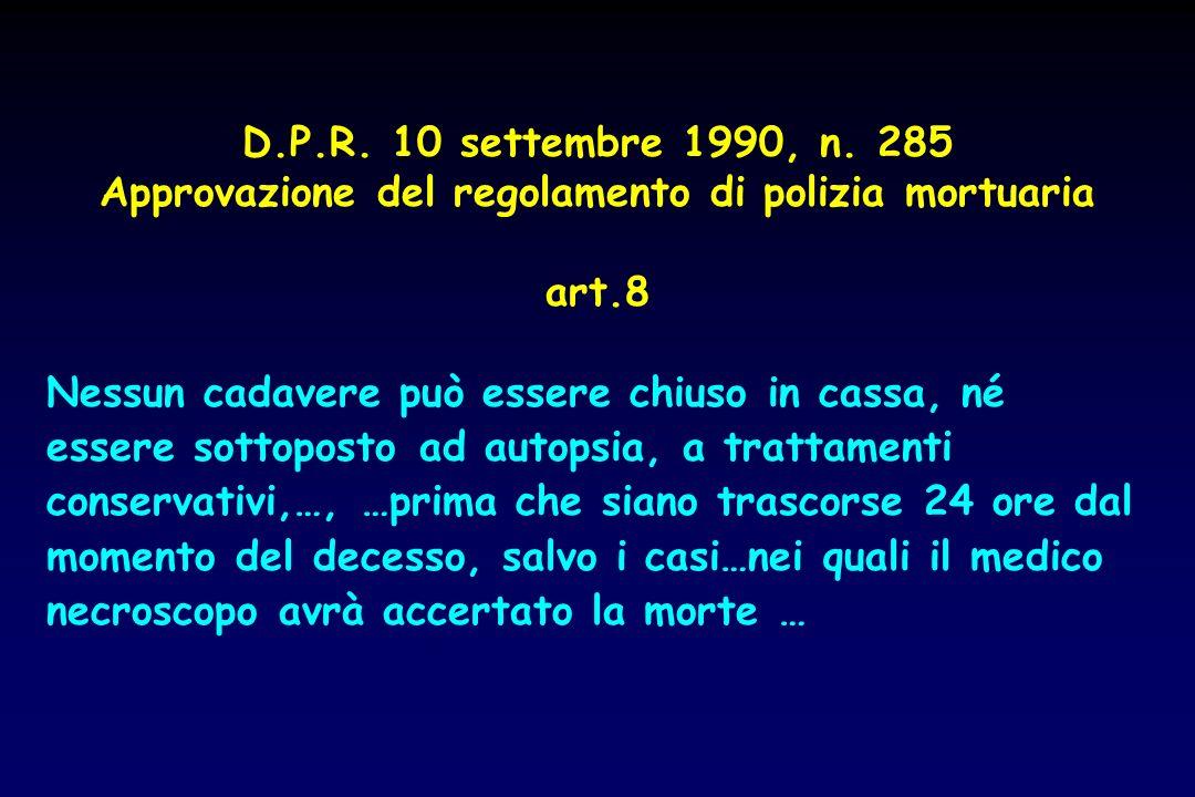 D.P.R. 10 settembre 1990, n. 285 Approvazione del regolamento di polizia mortuaria art.8 Nessun cadavere può essere chiuso in cassa, né essere sottopo