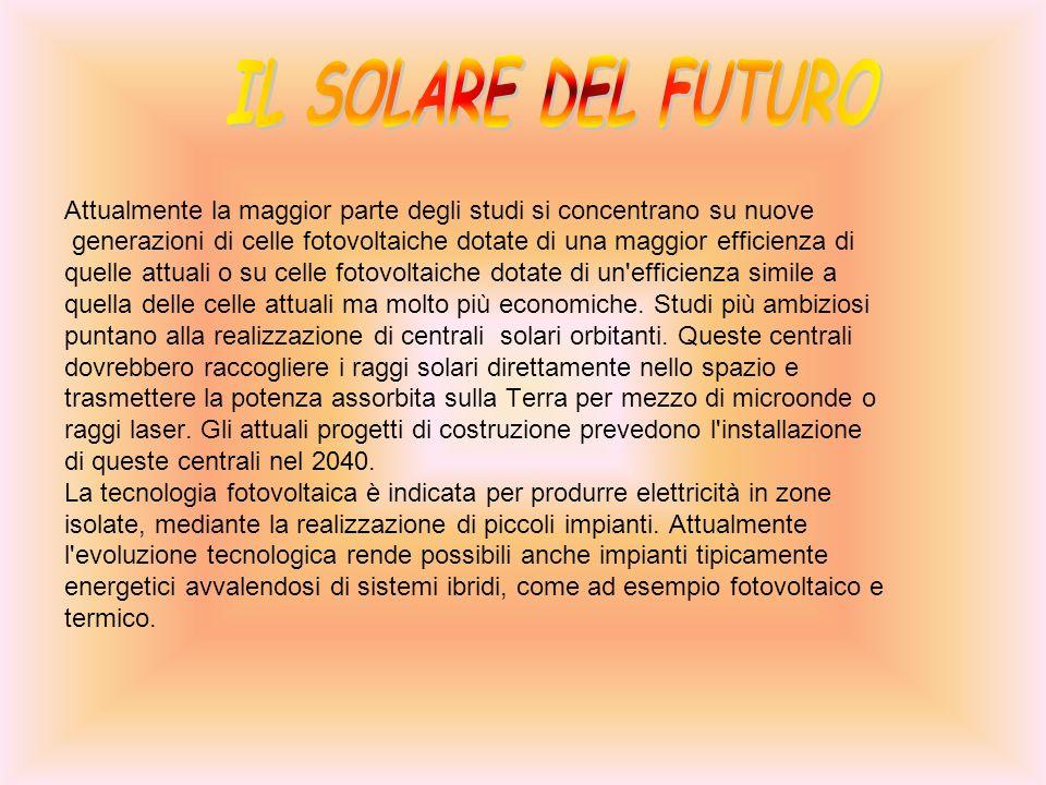 Attualmente la maggior parte degli studi si concentrano su nuove generazioni di celle fotovoltaiche dotate di una maggior efficienza di quelle attuali