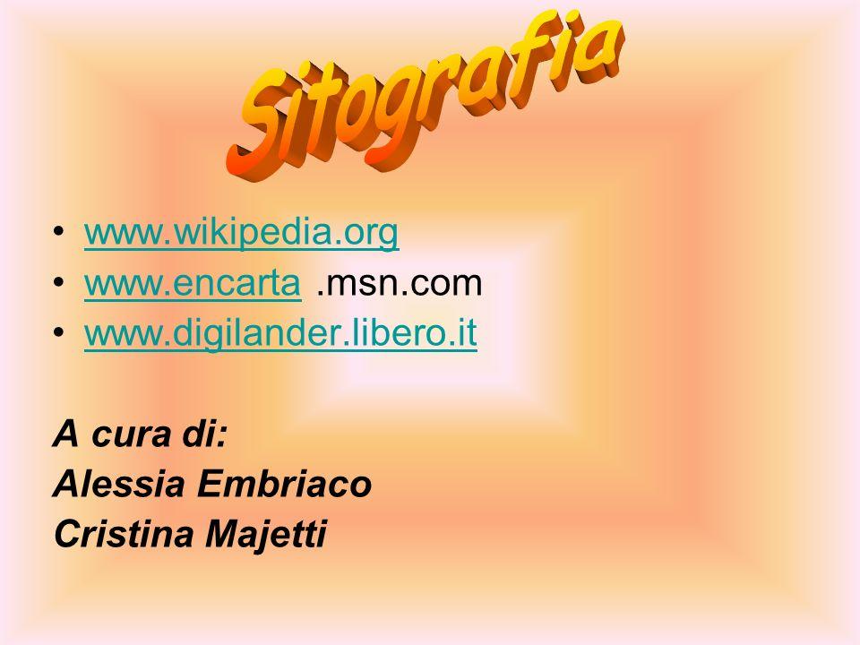 www.wikipedia.org www.encarta.msn.comwww.encarta www.digilander.libero.it A cura di: Alessia Embriaco Cristina Majetti