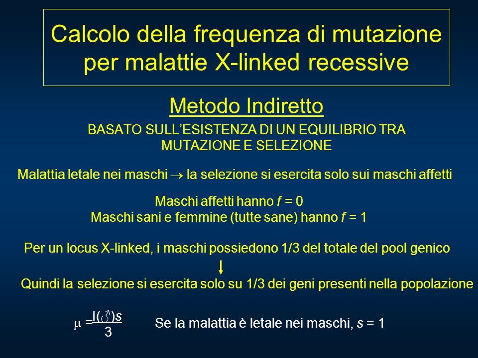 Calcolo della frequenza di mutazione per malattie X-linked recessive Metodo Indiretto BASATO SULLESISTENZA DI UN EQUILIBRIO TRA MUTAZIONE E SELEZIONE