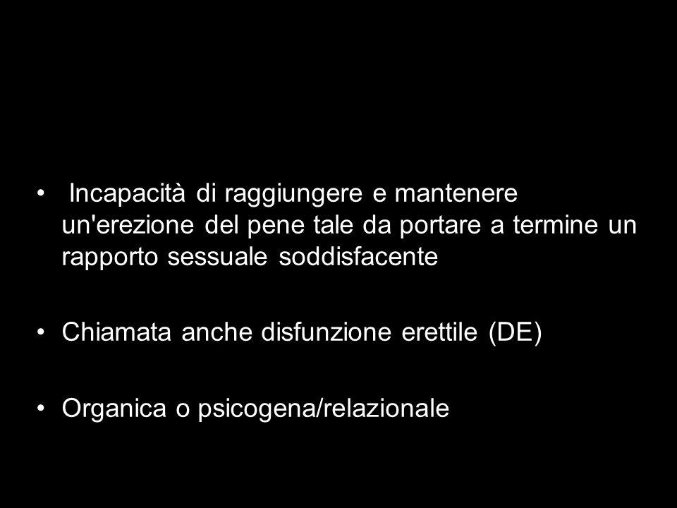 Incapacità di raggiungere e mantenere un erezione del pene tale da portare a termine un rapporto sessuale soddisfacente Chiamata anche disfunzione erettile (DE) Organica o psicogena/relazionale
