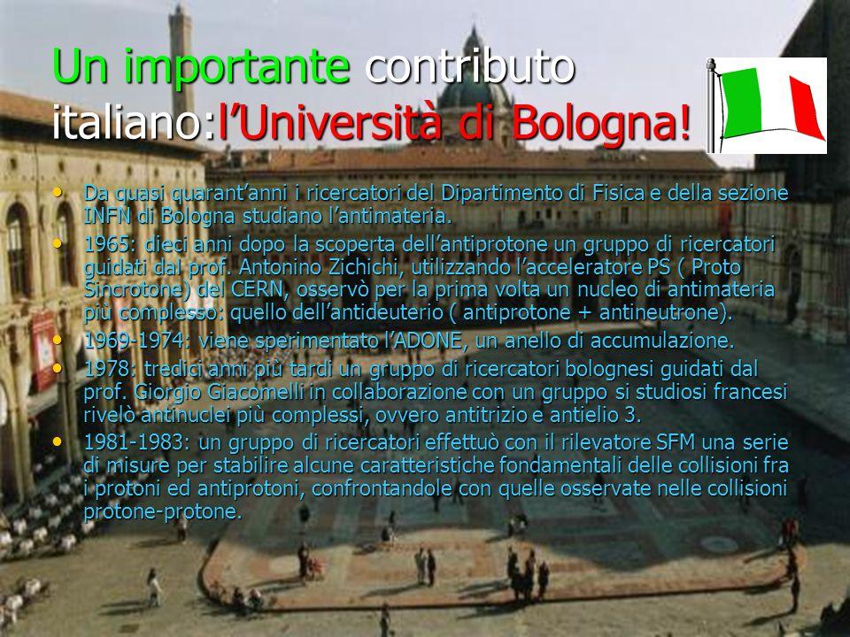 Un importante contributo italiano:lUniversità di Bologna! Da quasi quarantanni i ricercatori del Dipartimento di Fisica e della sezione INFN di Bologn
