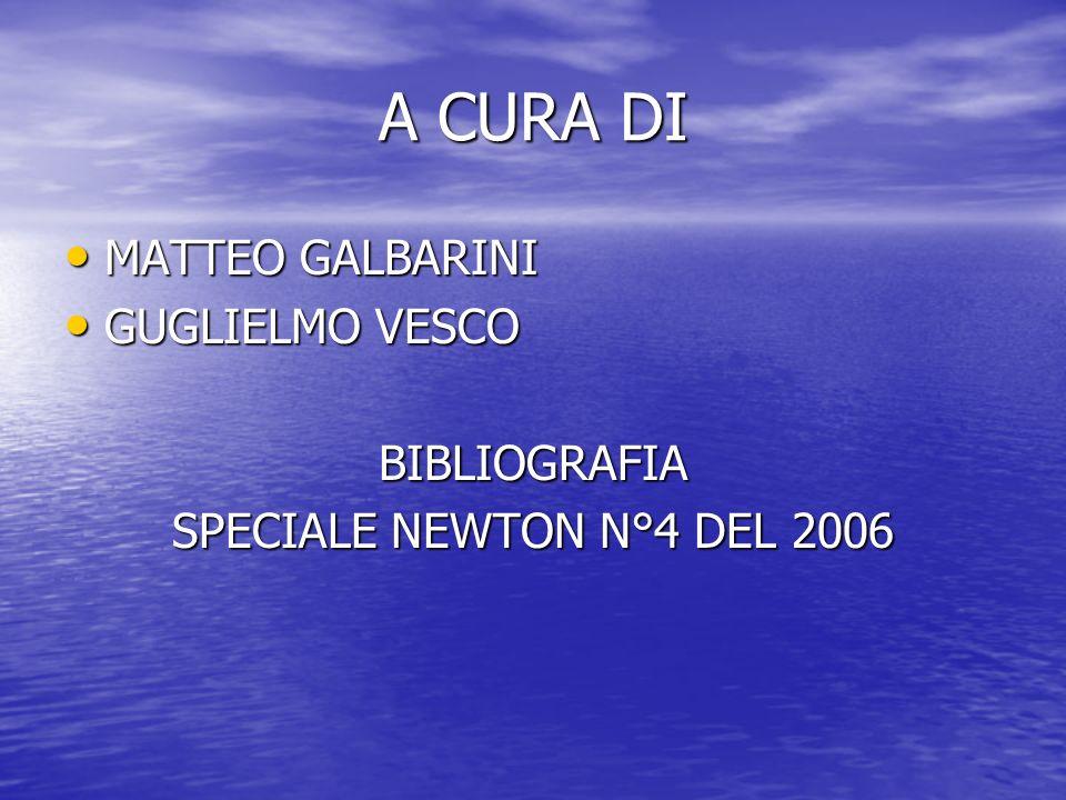 A CURA DI MATTEO GALBARINI MATTEO GALBARINI GUGLIELMO VESCO GUGLIELMO VESCOBIBLIOGRAFIA SPECIALE NEWTON N°4 DEL 2006