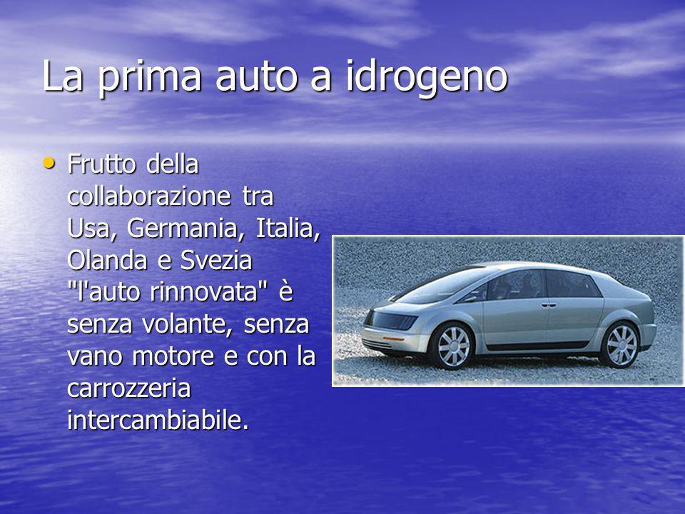 La prima auto a idrogeno Frutto della collaborazione tra Usa, Germania, Italia, Olanda e Svezia