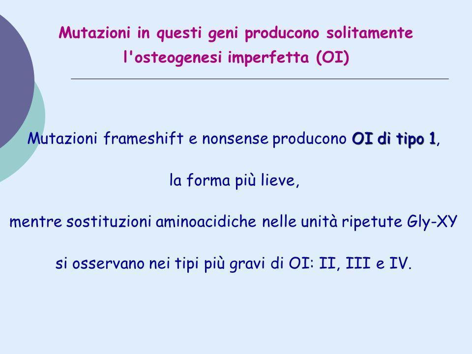 Mutazioni in questi geni producono solitamente l'osteogenesi imperfetta (OI) OI di tipo 1 Mutazioni frameshift e nonsense producono OI di tipo 1, la f