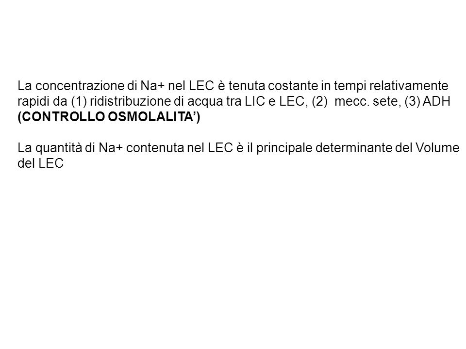 La concentrazione di Na+ nel LEC è tenuta costante in tempi relativamente rapidi da (1) ridistribuzione di acqua tra LIC e LEC, (2) mecc. sete, (3) AD