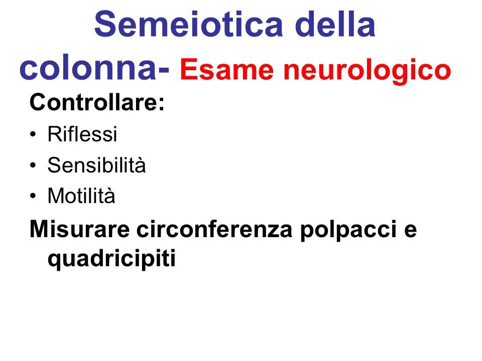Semeiotica della colonna- Esame neurologico Controllare: Riflessi Sensibilità Motilità Misurare circonferenza polpacci e quadricipiti