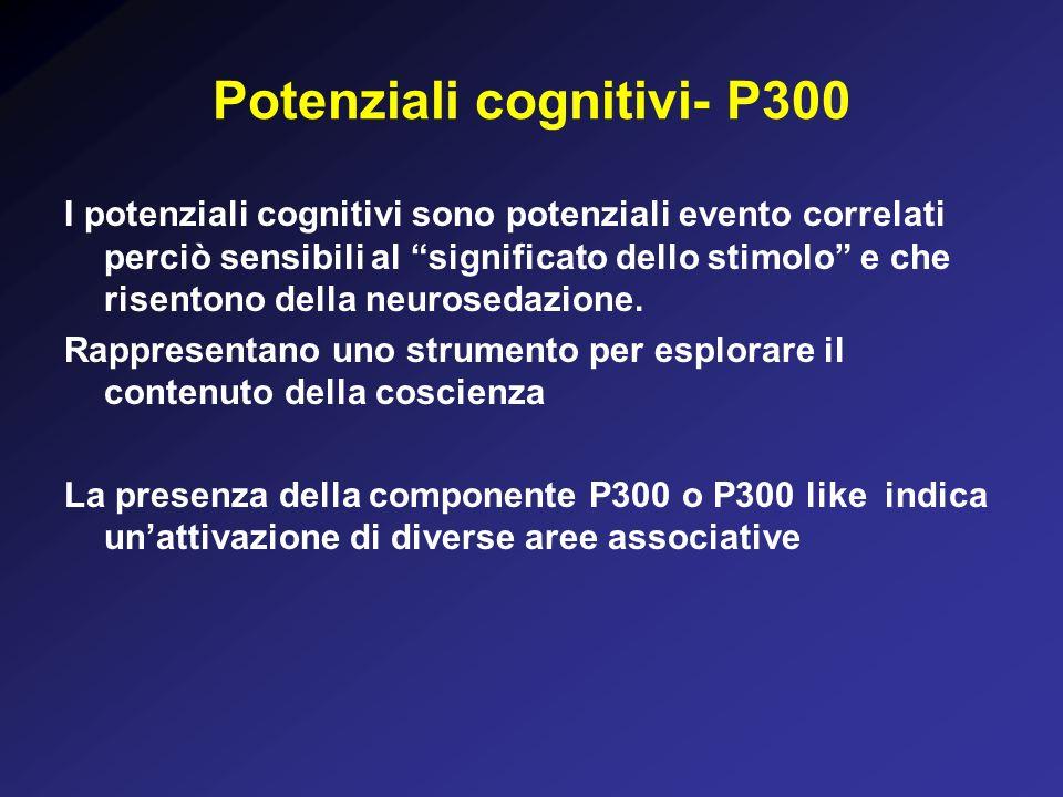 Potenziali cognitivi- P300 I potenziali cognitivi sono potenziali evento correlati perciò sensibili al significato dello stimolo e che risentono della neurosedazione.