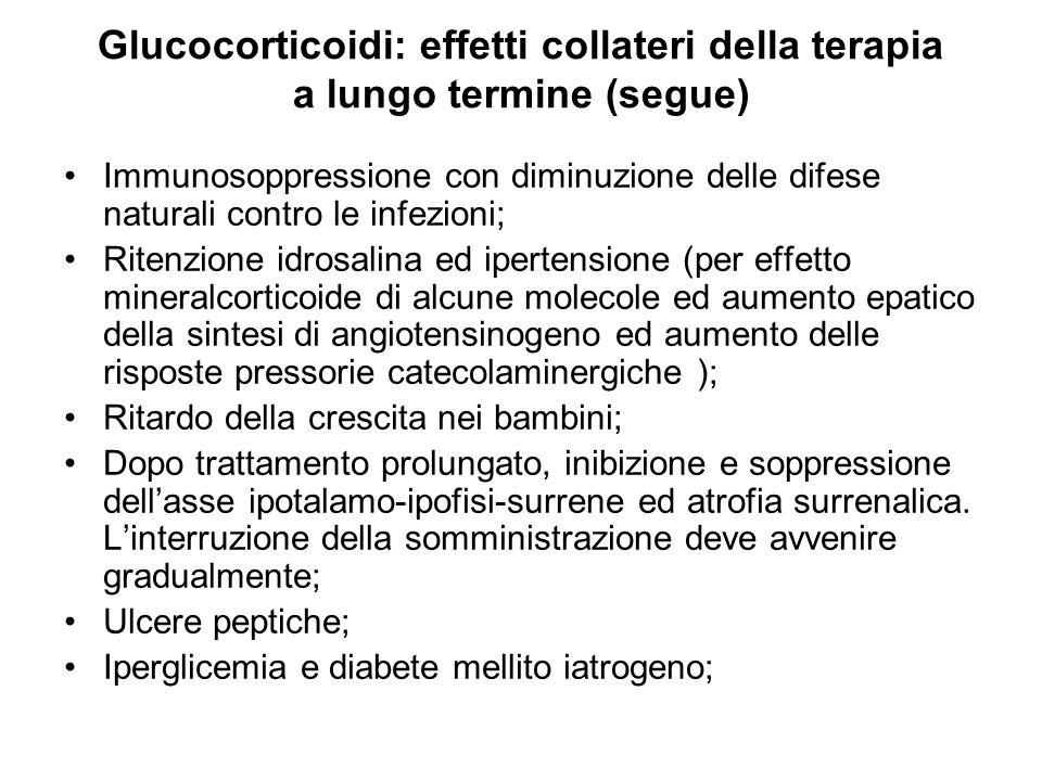 Glucocorticoidi: effetti collateri della terapia a lungo termine (segue) Immunosoppressione con diminuzione delle difese naturali contro le infezioni;