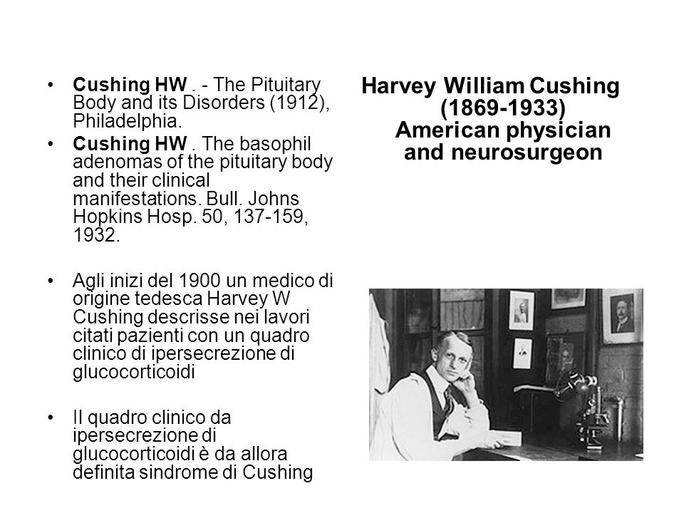 Cushing HW.- The Pituitary Body and its Disorders (1912), Philadelphia.