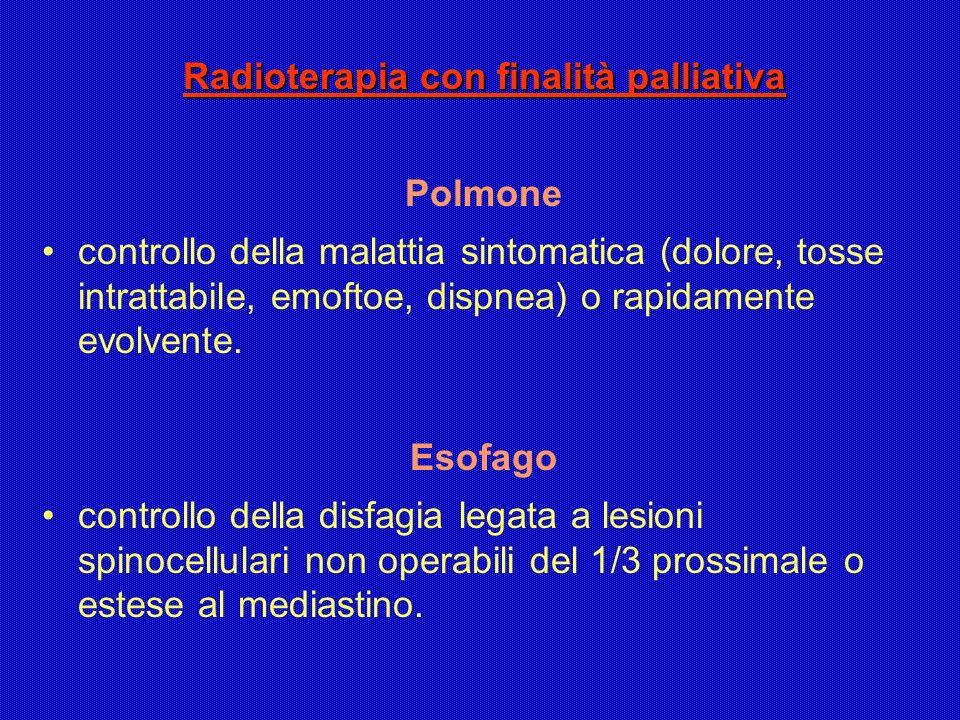 Radioterapia con finalità palliativa Polmone controllo della malattia sintomatica (dolore, tosse intrattabile, emoftoe, dispnea) o rapidamente evolven
