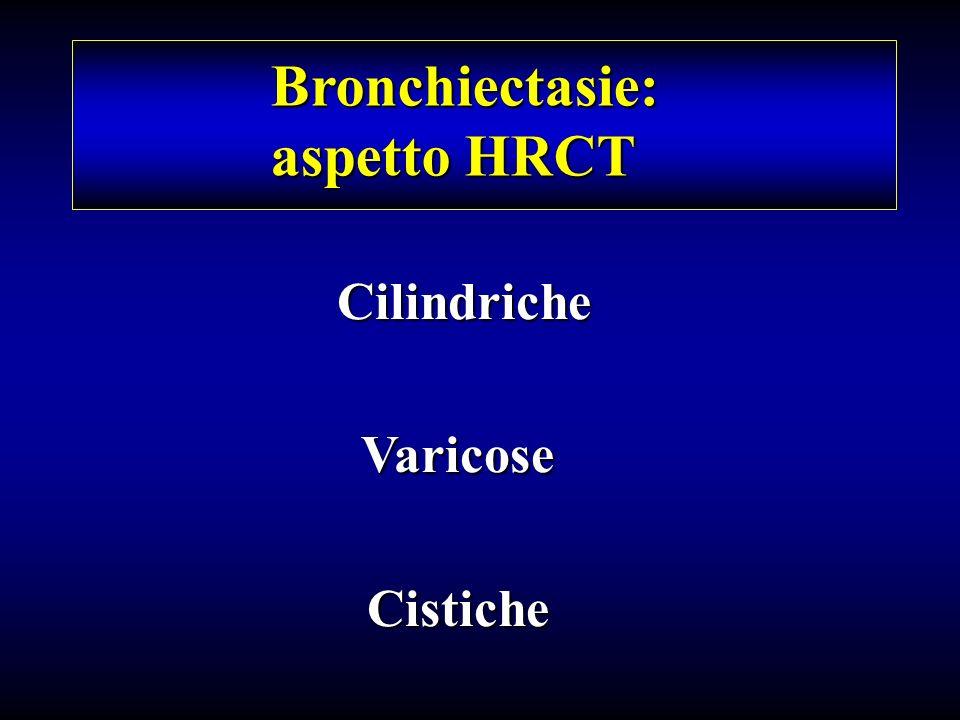 Bronchiectasie: aspetto HRCT Cilindriche CilindricheVaricoseCistiche
