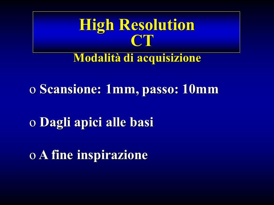 Pazienti e metodi o Scansione: 1mm, passo: 10mm o Dagli apici alle basi o A fine inspirazione High Resolution CT Modalità di acquisizione