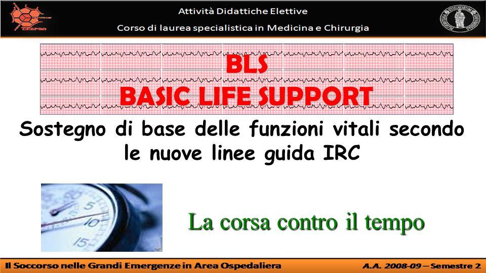 Sostegno di base delle funzioni vitali secondo le nuove linee guida IRC BLS BASIC LIFE SUPPORT La corsa contro il tempo