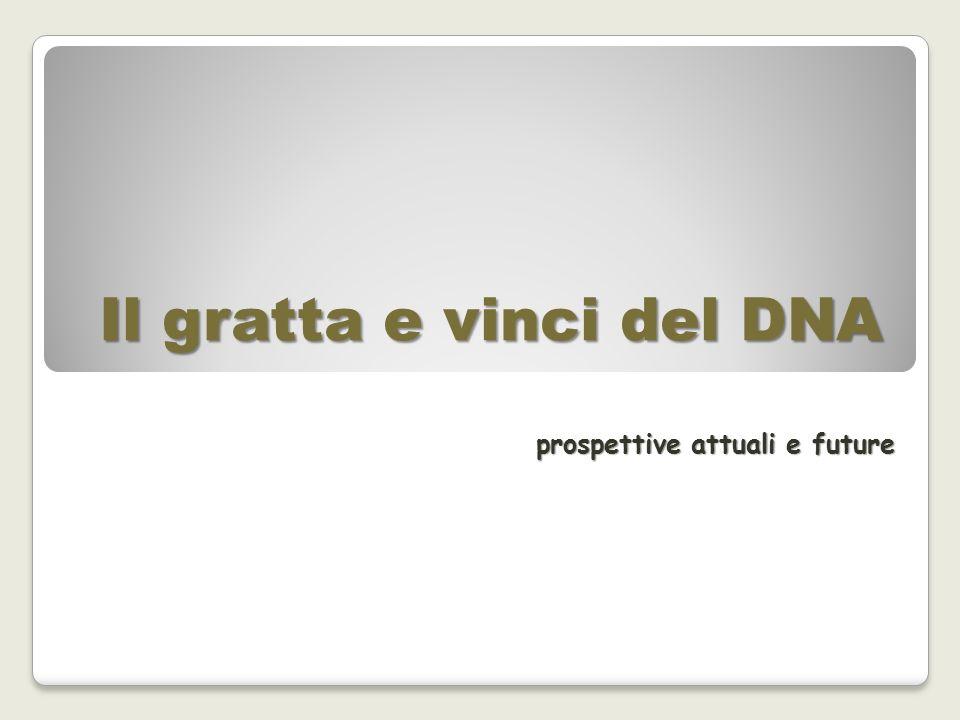 Il gratta e vinci del DNA prospettive attuali e future
