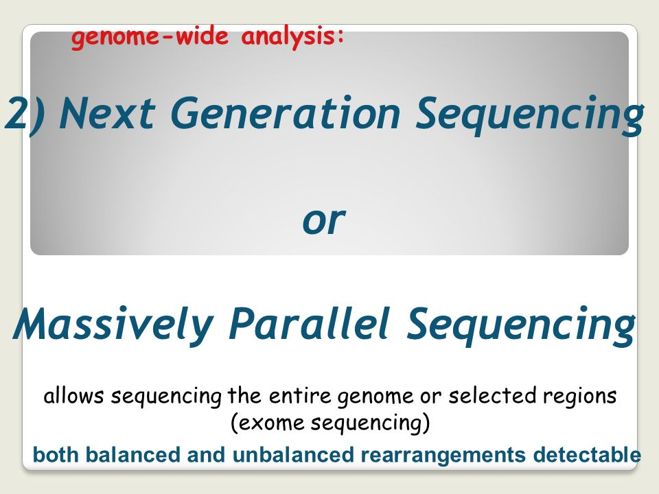 genome-wide analysis: 2) Next Generation Sequencing or Massively Parallel Sequencing allows sequencing the entire genome or selected regions (exome se