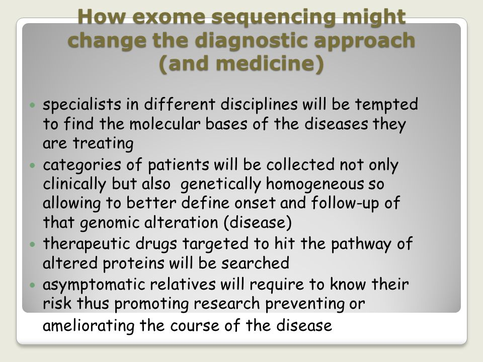 How exome sequencing might change the diagnostic approach (and medicine) specialists in different disciplines will be tempted to find the molecular ba