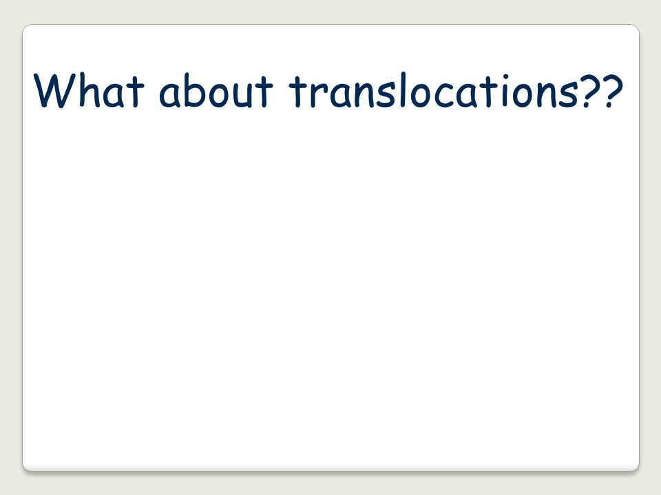 What about translocations??