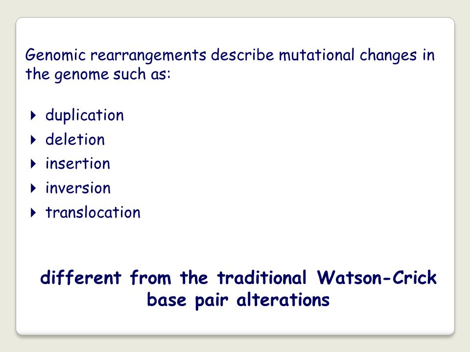 Genomic rearrangements describe mutational changes in the genome such as: duplication deletion insertion inversion translocation different from the tr
