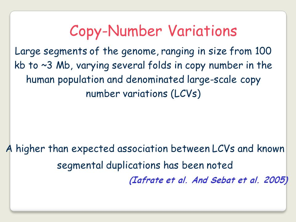 Large segments of the genome, ranging in size from 100 kb to ~3 Mb, varying several folds in copy number in the human population and denominated large