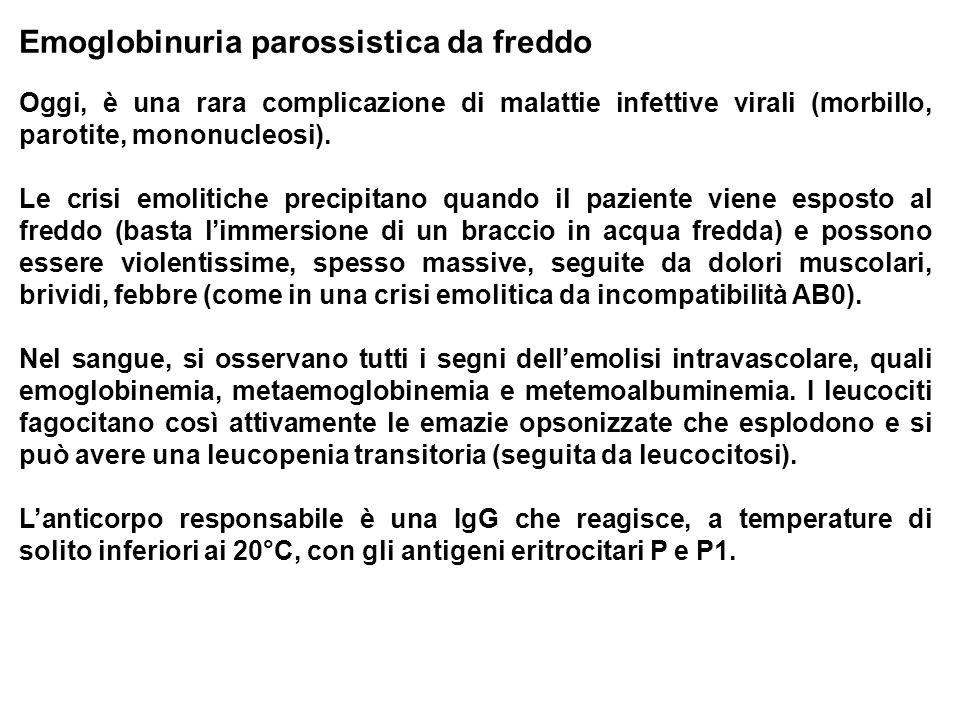 Emoglobinuria parossistica da freddo Oggi, è una rara complicazione di malattie infettive virali (morbillo, parotite, mononucleosi). Le crisi emolitic