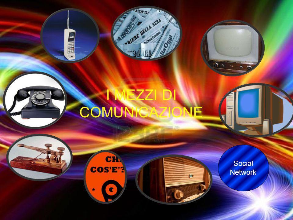 I MEZZI DI COMUNICAZIONE Social Network