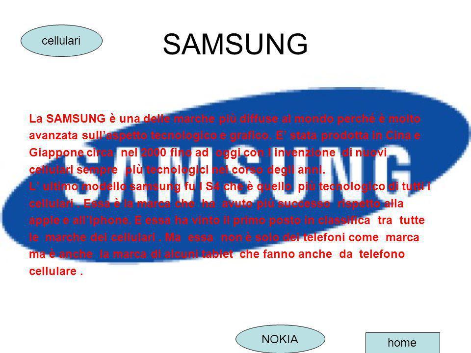 SAMSUNG La SAMSUNG è una delle marche più diffuse al mondo perché è molto avanzata sullaspetto tecnologico e grafico. E stata prodotta in Cina e Giapp