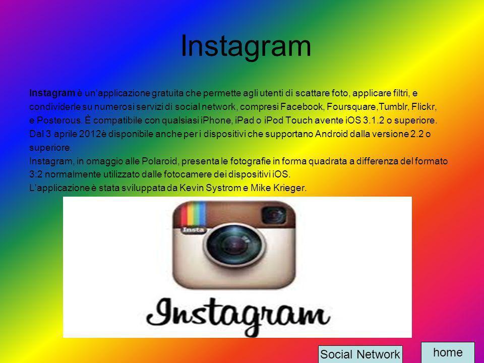 Instagram Instagram è un'applicazione gratuita che permette agli utenti di scattare foto, applicare filtri, e condividerle su numerosi servizi di soci