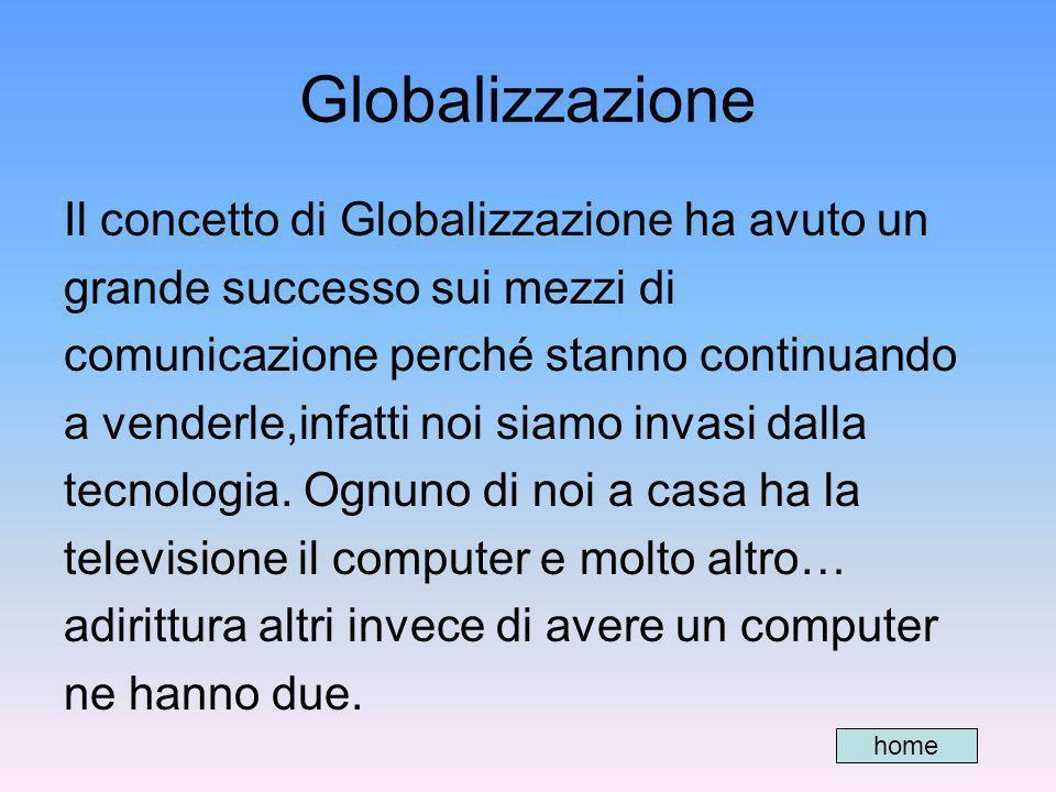 Globalizzazione Il concetto di Globalizzazione ha avuto un grande successo sui mezzi di comunicazione perché stanno continuando a venderle,infatti noi