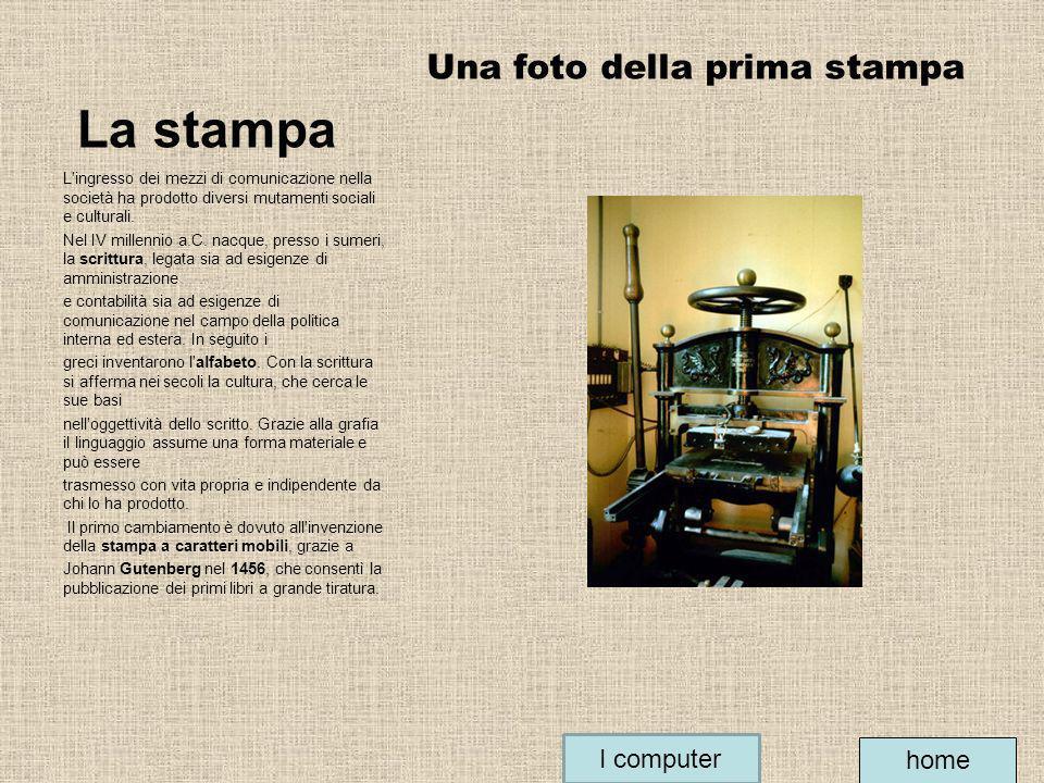 La stampa Una foto della prima stampa L'ingresso dei mezzi di comunicazione nella società ha prodotto diversi mutamenti sociali e culturali. Nel IV mi