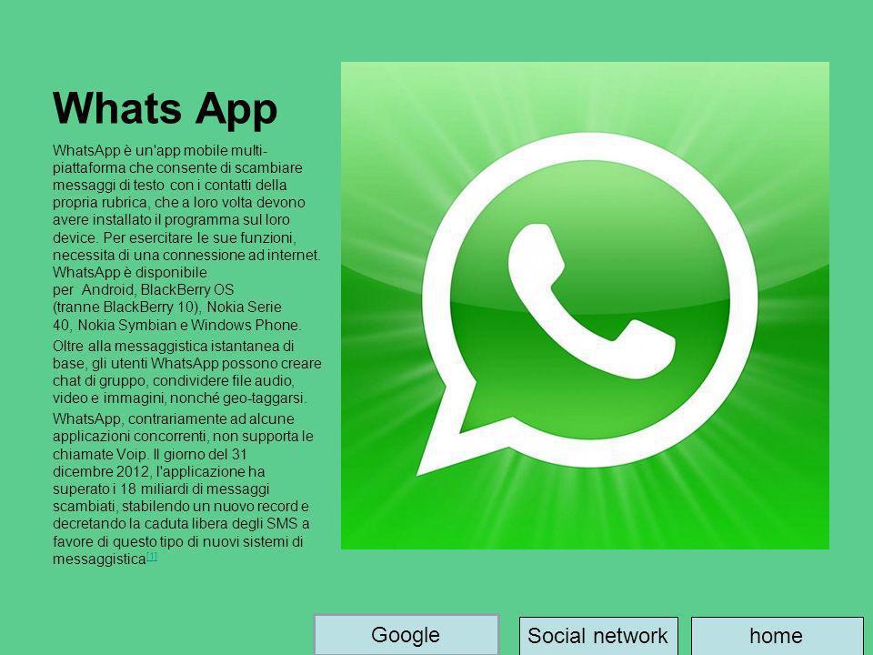 Whats App WhatsApp è un'app mobile multi- piattaforma che consente di scambiare messaggi di testo con i contatti della propria rubrica, che a loro vol