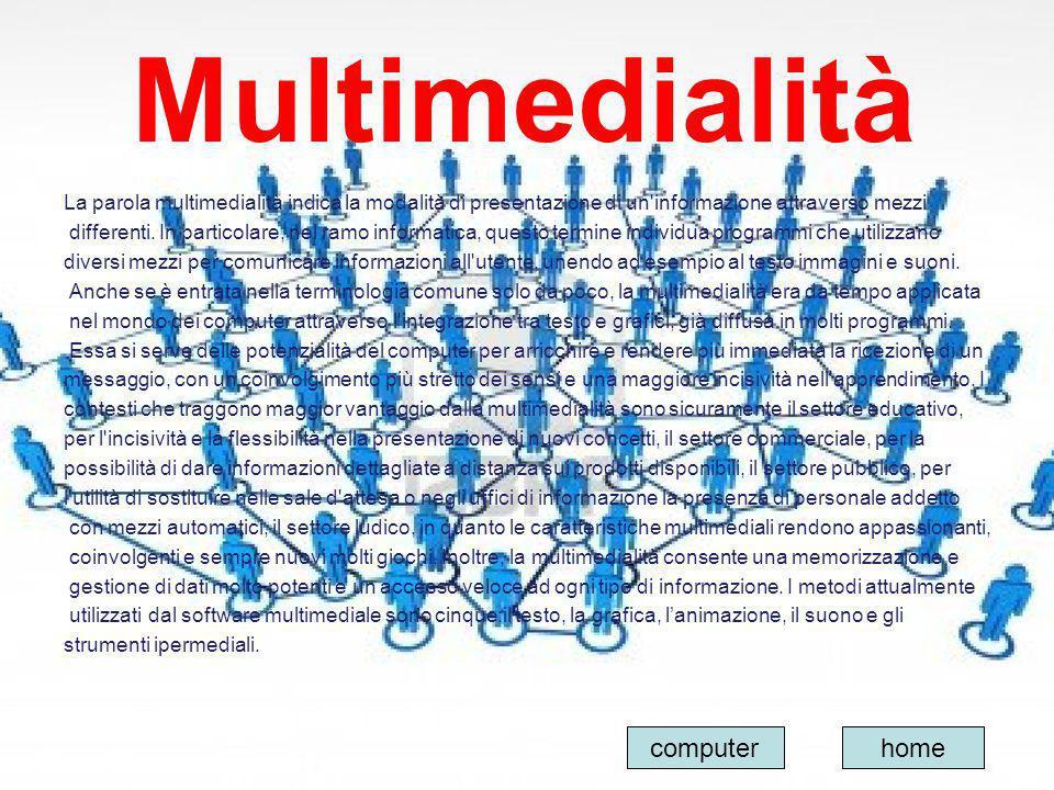 Multimedialità La parola multimedialità indica la modalità di presentazione di un'informazione attraverso mezzi differenti. In particolare, nel ramo i