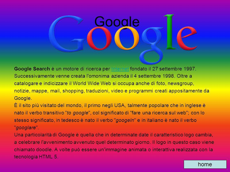 Google Google Search è un motore di ricerca per Internet fondato il 27 settembre 1997.Internet Successivamente venne creata l'omonima azienda il 4 set