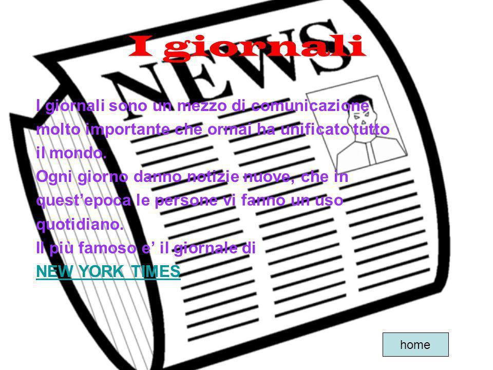I giornali I giornali sono un mezzo di comunicazione molto importante che ormai ha unificato tutto il mondo. Ogni giorno danno notizie nuove, che in q