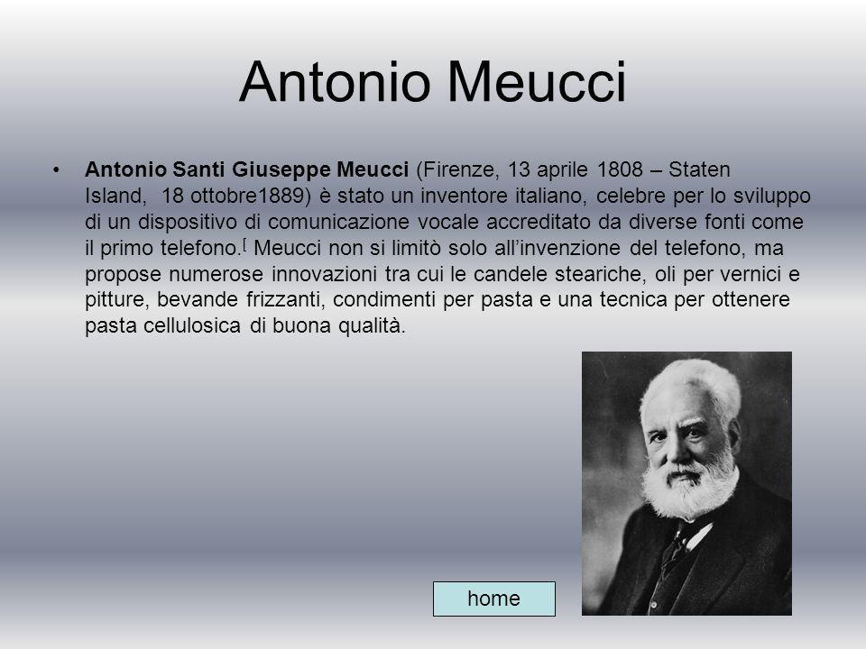 Antonio Meucci Antonio Santi Giuseppe Meucci (Firenze, 13 aprile 1808 – Staten Island, 18 ottobre1889) è stato un inventore italiano, celebre per lo s
